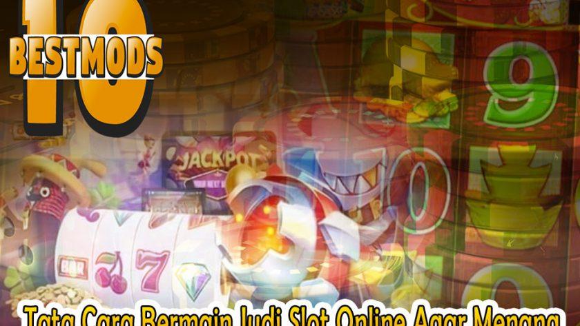 Slot Online Agar Menang - Tata Cara Bermain Judi - 10BestMods