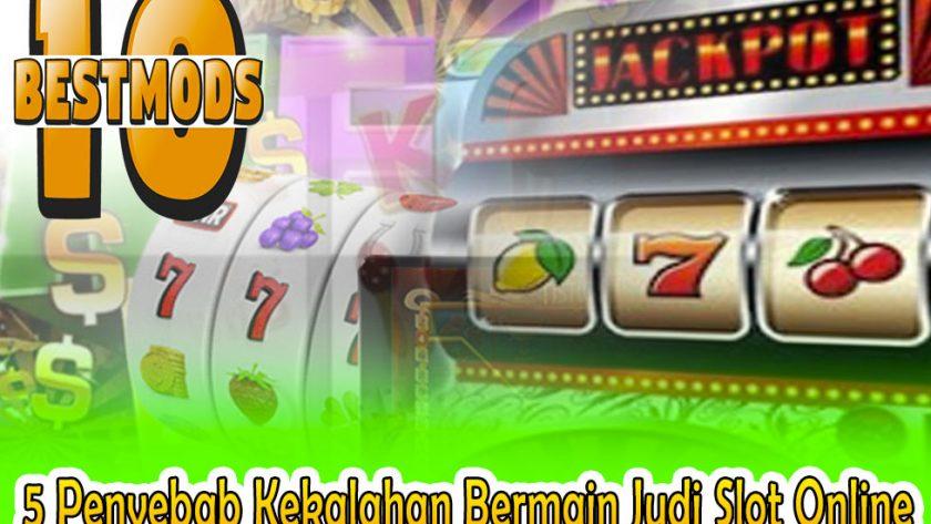 Judi Slot Online - 5 Penyebab Kekalahan Bermain Judi Slot - 10BestMods